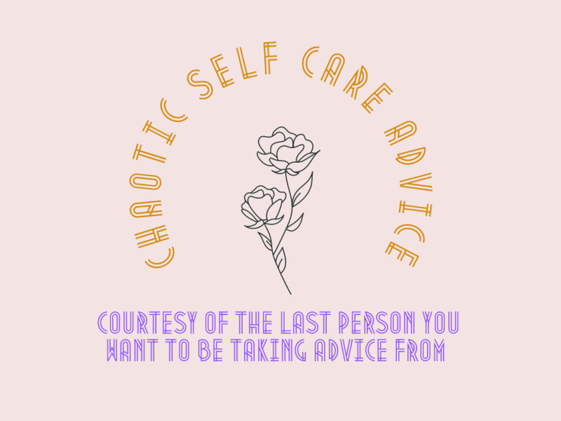 Chaotic Self Care Advice by Emily Moser